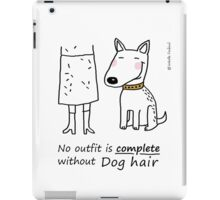 No outfit is complete without dog hair iPad Case/Skin