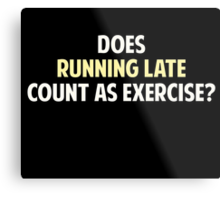 Does Running Late Count as Exercise? Metal Print