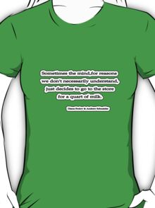 Sometimes the mind,for reasons we don't necessarily understand, Diane Frolov & Andrew Schneider T-Shirt