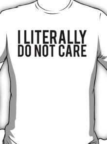 Funny I Literally Do Not Care T-Shirt