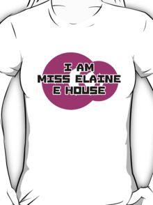 Miss Elaine E House T-Shirt