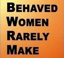 Well behaved Women rarely make history  by MermaidMusic