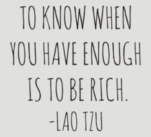 To know when you have enough is to be rich- Lao Tzu by Rob Price