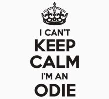 I cant keep calm Im an ODIE by icant