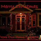 Merry Christmas From Our Home To Yours by Jane Neill-Hancock