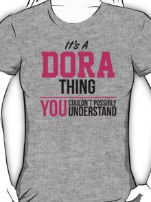 Cool 'It's a Dora Thing, You Couldn't Possibly Understand' Funny T-Shirt and Gifts T-Shirt
