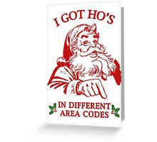 I GOT HO HO HO's!!!! Greeting Card