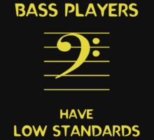 Bass Players Have Low Standards by Samuel Sheats