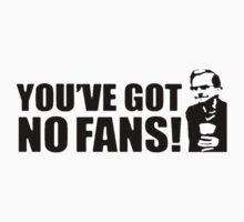 You've Got No Fans (Wealdstone Raider) T-Shirt
