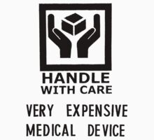 Handle with care- very expensive medical device by kraftyman