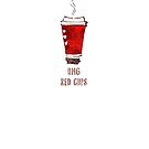 OMG RED CUPS by Sophie Green