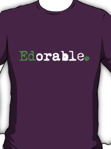 Ed, You're Edorable T-Shirt