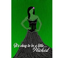 It's Okay To Be A Little.. Wicked Photographic Print
