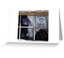 Wear Your Scars Like Stardust... Greeting Card