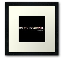 No More Crumbs Framed Print