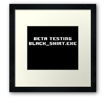 Beta Testing Black Shirt Exe Framed Print
