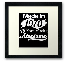 Made in 1970... 45 Years of being Awesome Framed Print