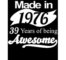 Made in 1976... 39 Years of being Awesome Photographic Print