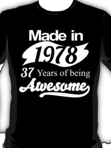 Made in 1978... 37 Years of being Awesome T-Shirt