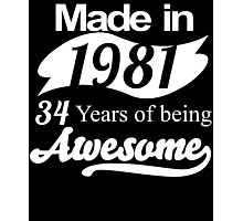 Made in 1981... 34 Years of being Awesome Photographic Print