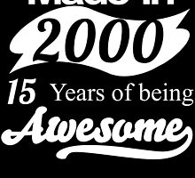 Made in 2000... 15 Years of being Awesome by birthdaytees