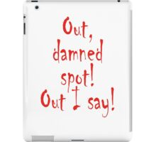 Out, damned spot! out, I say! Shakespeare, Lady Macbeth, Play iPad Case/Skin