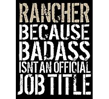 Excellent 'Rancher because Badass Isn't an Official Job Title' Tshirt, Accessories and Gifts Photographic Print