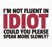 Not Fluent In Idiot  by GregWR