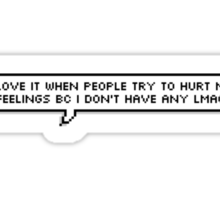 I love it when people try to hurt my feelings bc I don't have any lmao Sticker