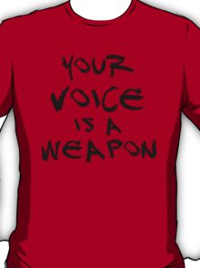 Your Voice is a Weapon (Ver1) T-Shirt