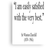 """Sir Winston Churchill, """"I am easily satisfied with the very best.""""  Canvas Print"""