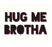 HUG ME BROTHA Drake & Josh Art Print