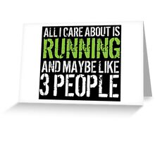 Hilarious 'All I Care About Is Running And Maybe Like 3 People' Tshirt, Accessories and Gifts Greeting Card