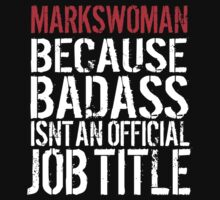 Hilarious 'Markswoman because Badass Isn't an Official Job Title' Tshirt, Accessories and Gifts by Albany Retro