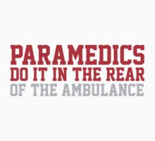 Funny 'Paramedics Do It in the Rear...Of the Ambulance' T-Shirt by Albany Retro