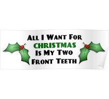All I Want For Christmas Is My Two Front Teeth Poster