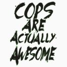 Cops Are Actually Awesome by jimiyo
