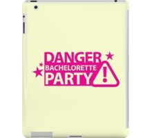 Danger Bachelorette party! iPad Case/Skin