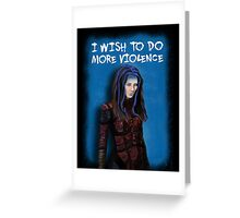 Illyria - I wish to do more violence Greeting Card