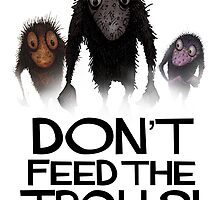 Don't Feed The Trolls! by StrangeStore
