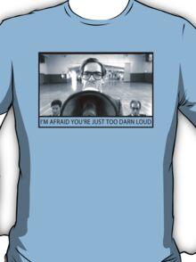 Too Darn Loud T-Shirt