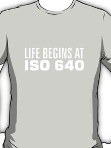 Life begins at ISO 640 T-Shirt
