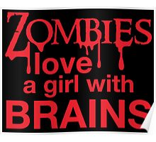 Zombies love a girl with BRAINS Poster