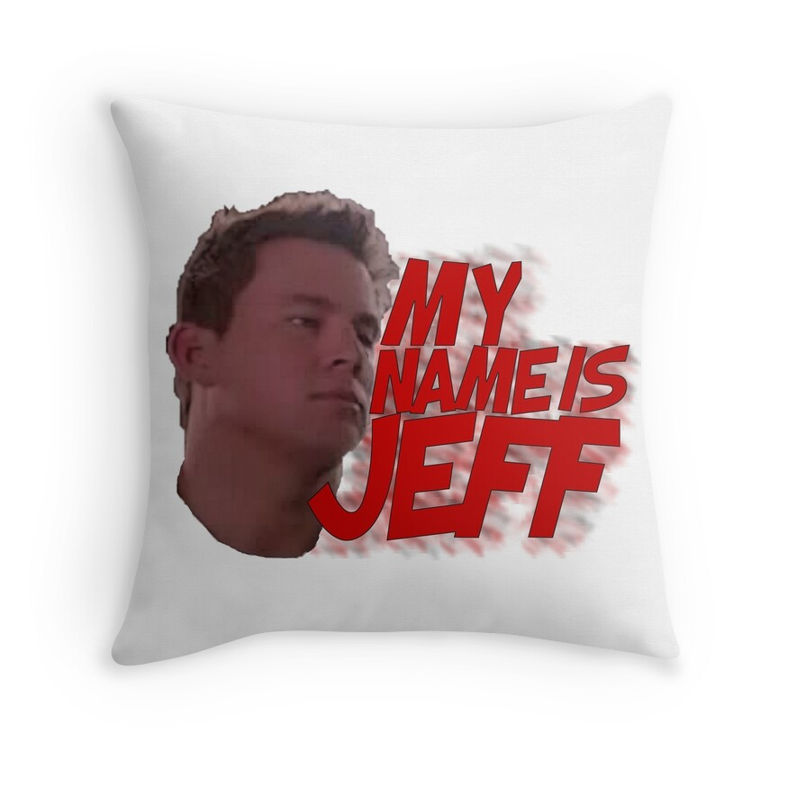 """""""MY NAME IS JEFF"""" Throw Pillows by superrb   Redbubble"""