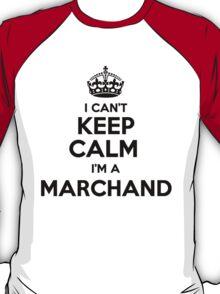 I cant keep calm Im a MARCHAND T-Shirt