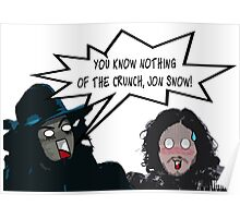 You Know Nothing of the Crunch, Jon Snow Poster