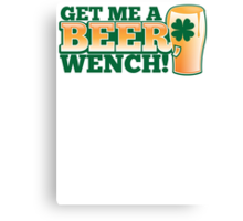 Get me a BEER, Wench! with pint glass and Shamrock  Canvas Print