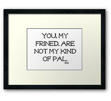 Not My Kinda Pal Framed Print
