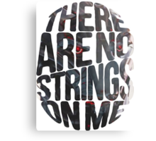 There are no strings on me... Metal Print