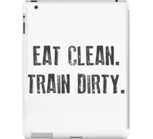 EAT CLEAN. TRAIN DIRTY. iPad Case/Skin